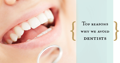 Top Reasons We Avoid The Dentist